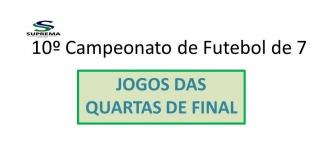 10� Campeonato de Futebol de 7 da Suprema - QUARTAS-DE-FINAL