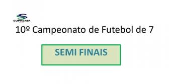 10� Campeonato de Futebol de 7 da Suprema - SEMI FINAIS